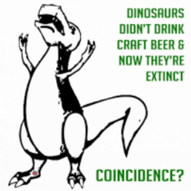 beer memes dinosaurs didn't drink craft beer