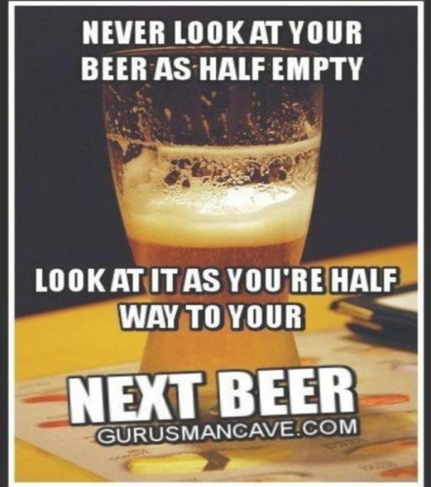beer memes never look at your beer as half empty.
