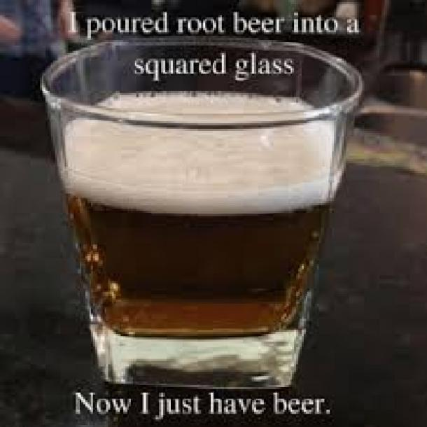 beer memes i poured root beer into a squared glass
