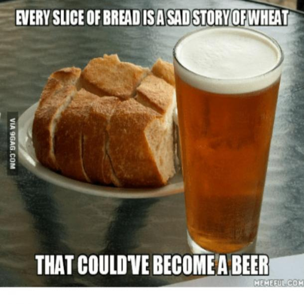 beer memes every slice of bread