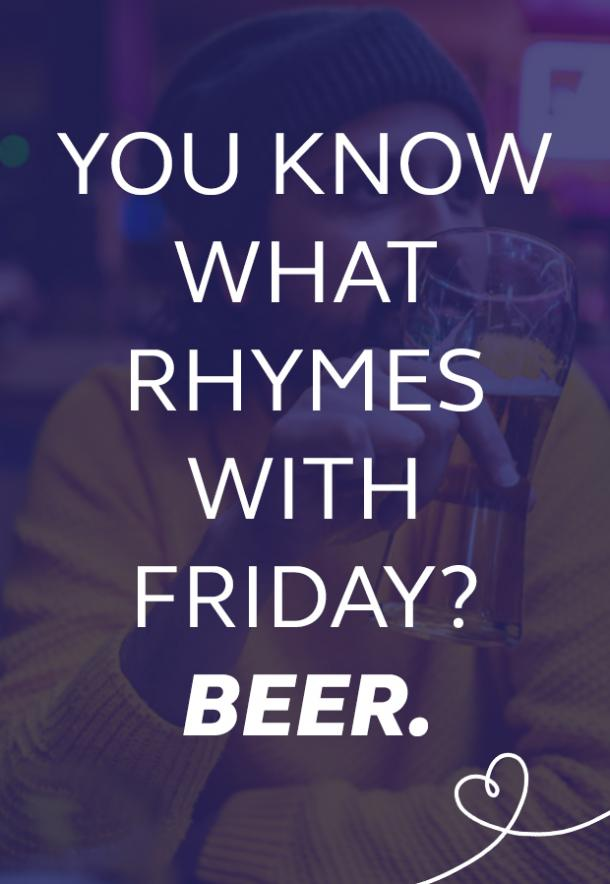 beer memes what rhymes with friday