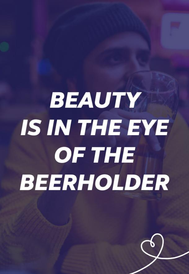 beer memes beauty is in the eye of the beerholder