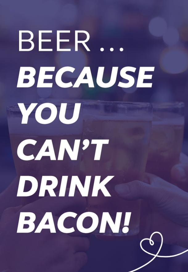 beer memes because you cant drinking bacon