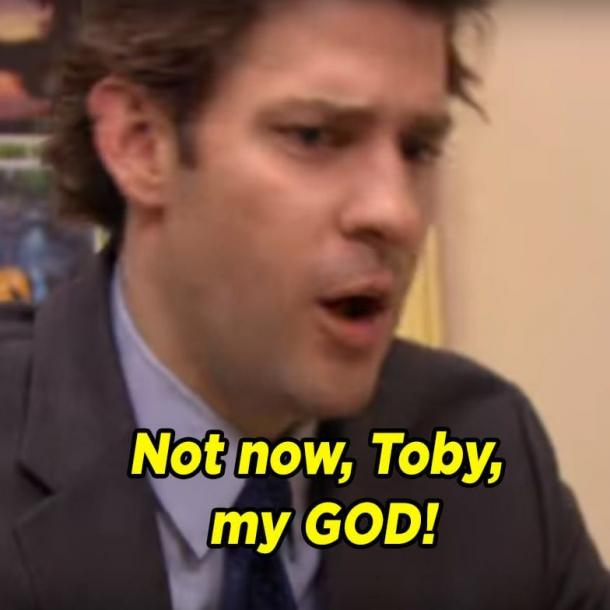 not now toby my god