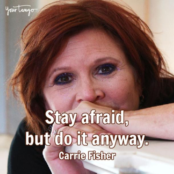 Carrie Fisher stay afraid but do it anyway