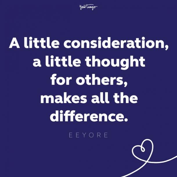a little consideration, a little thought for others, makes all the difference eeyore quote