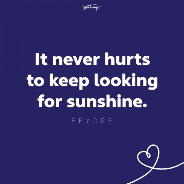 it never hurts to keep looking for sunshine eeyore quote