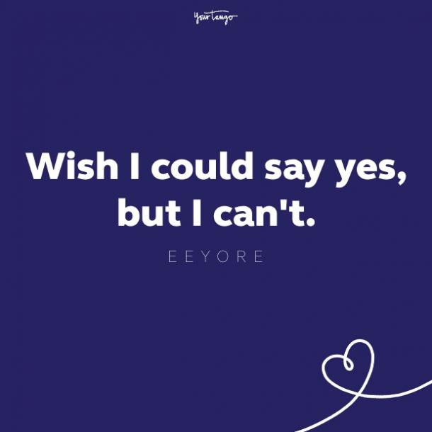 wish i could say yes, but i can't eeyore quote