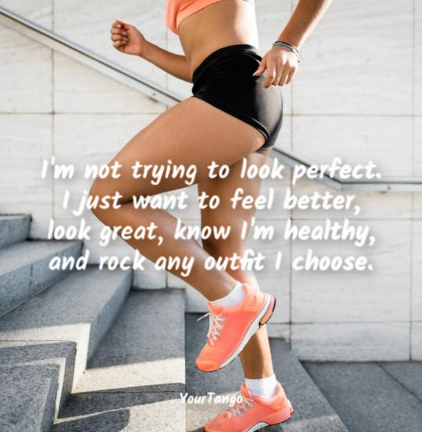 I'm not trying to look perfect. I just want to feel better, look great, know I'm healthy, and rock any outfit I choose.