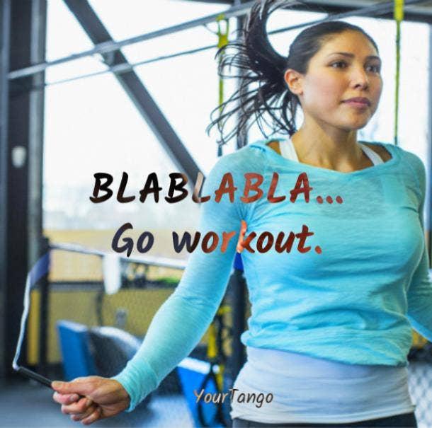 BLABLABLA. Go workout.