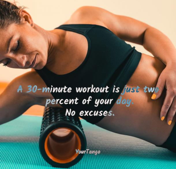 A 30-minute workout is just two percent of your day. No excuses.