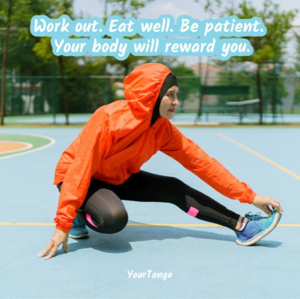Work out. Eat well. Be patient. Your body will reward you.