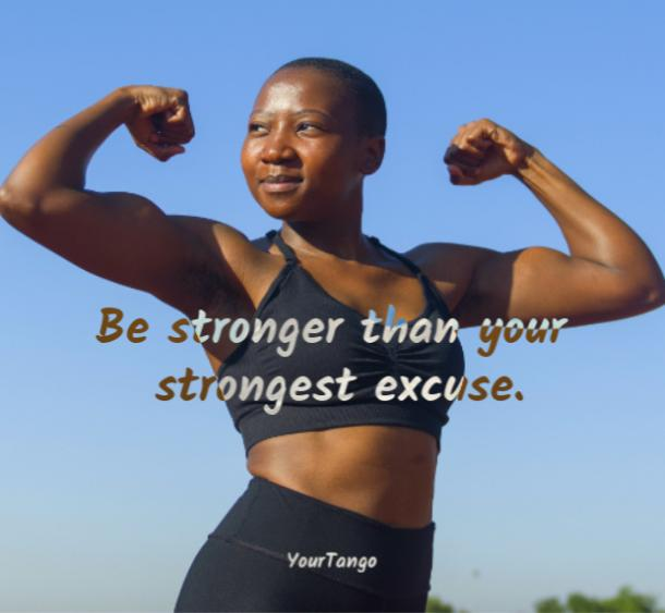 Be stronger than your strongest excuse.