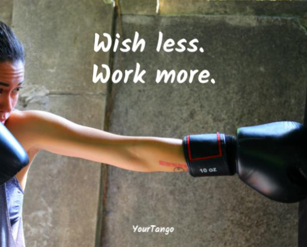 Wish less. Work more.
