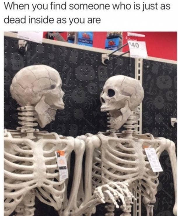 when you find someone dead inside friendship memes