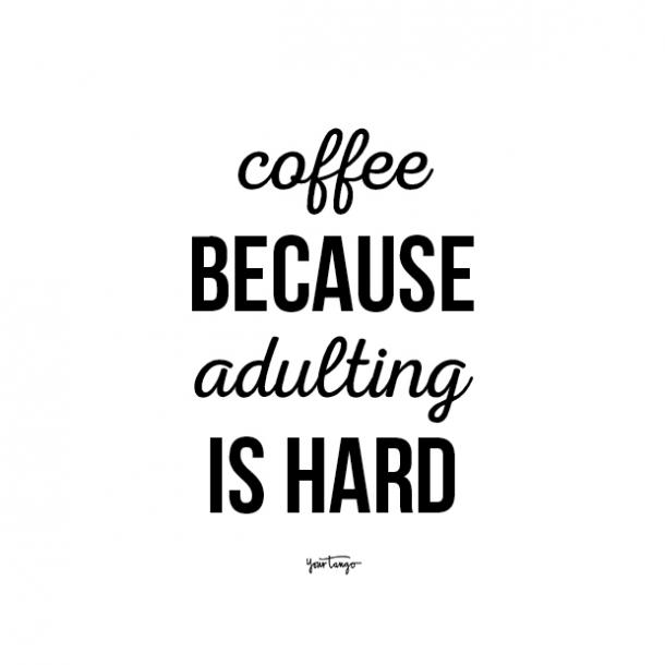 coffee because adulting quotes