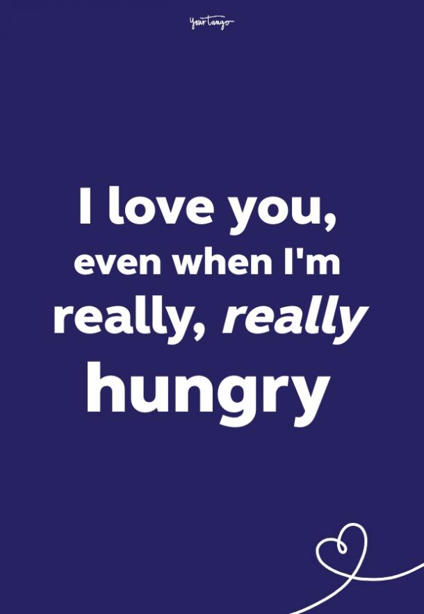 i love you even when i'm really really hungry