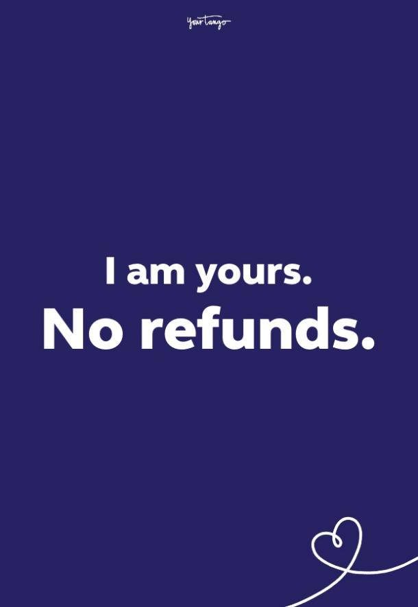 i am yours. no refunds