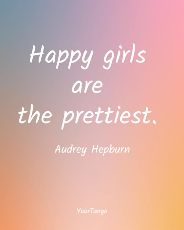 Happy girls are the prettiest. Audrey Hepburn