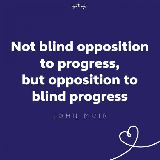 not blind opposition to progress, but opposition to blind progress