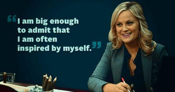 i am big enough to admit that i am often inspired by myself leslie knope