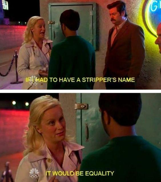 if i had to have a stripper's name, it would be equality leslie knope