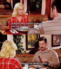 why would anybody ever eat anything besides breakfast food leslie knope