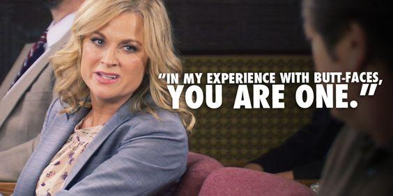 in my experience with butt-faces, you are one leslie knope