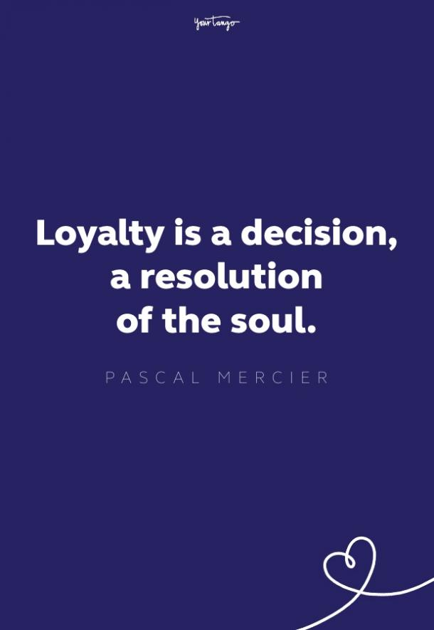 loyalty is a decision, a resolution of the soul