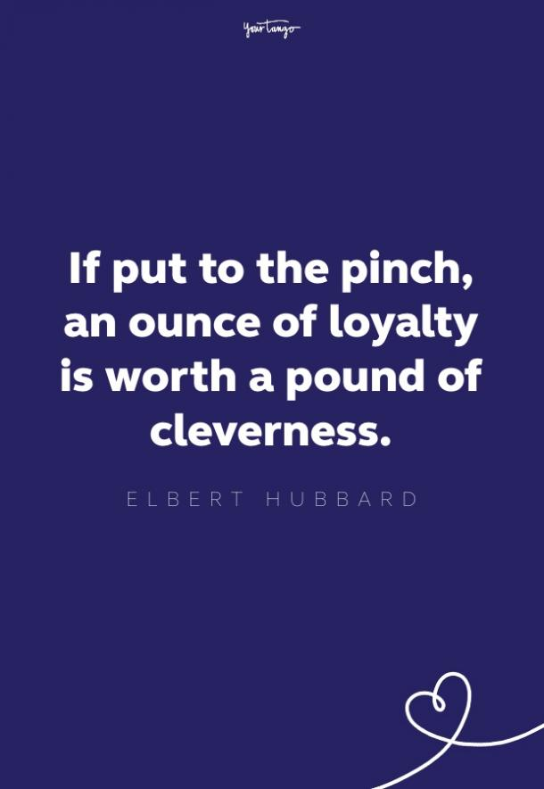 if put to the pinch, and ounce of loyalty is worth a pound of cleverness