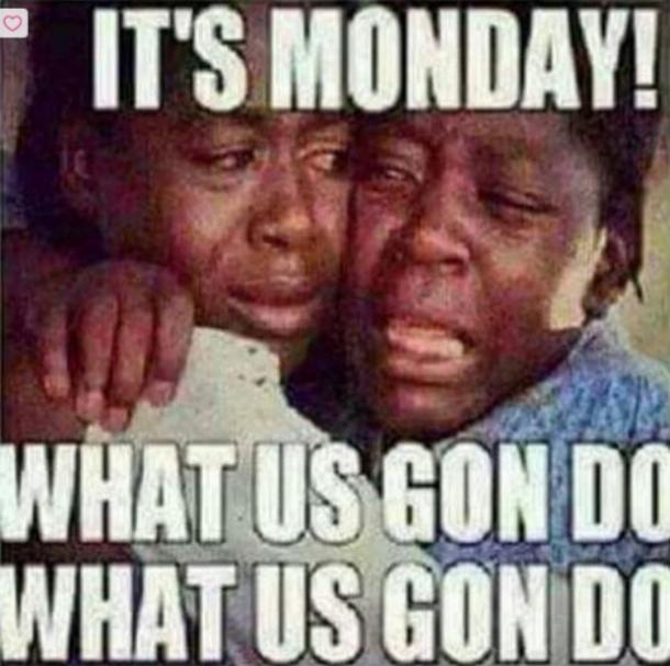 monday memes what us gon do