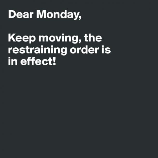 monday memes dear monday restraining order