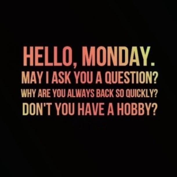 monday memes monday dont you have a hobby
