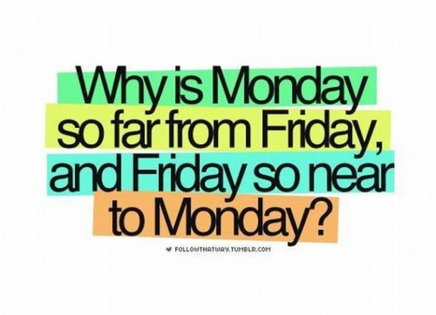 monday memes why is monday so far from friday