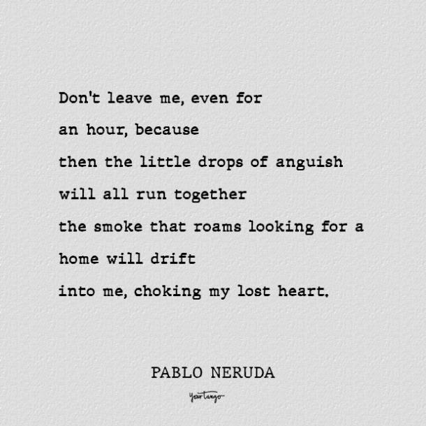 dont go far off best pablo neruda love poems
