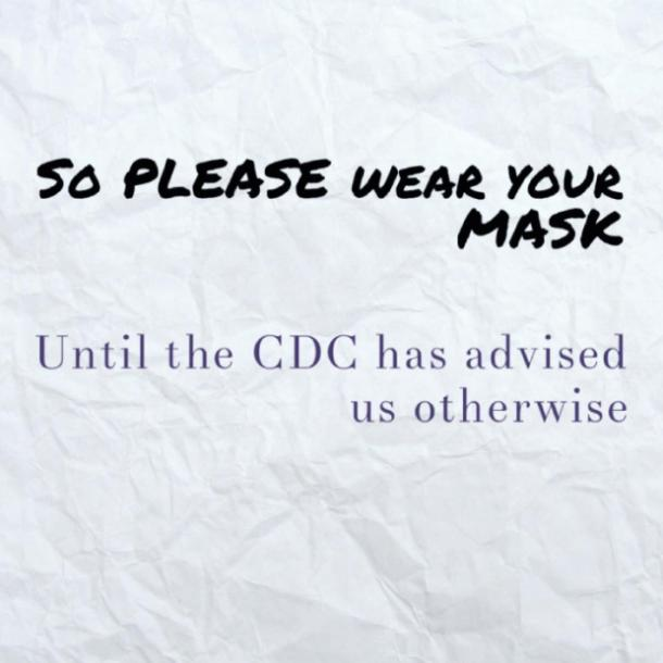"""""""so please wear your mask until the CDC has advised us otherwise."""""""