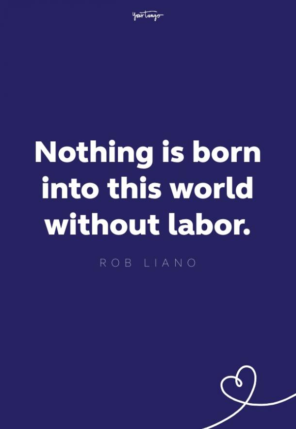 nothing is born into this world without labor