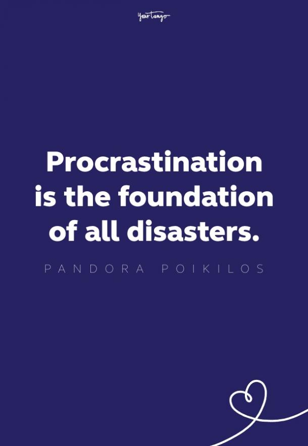 procrastination is the foundation of all distasters