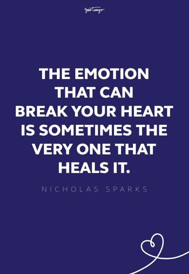 the emotion that can break your heart is sometimes the very one that heals it