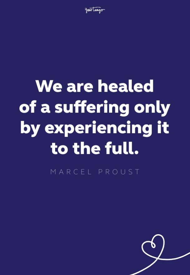 we are healed of a suffering only by experiencing it to the full