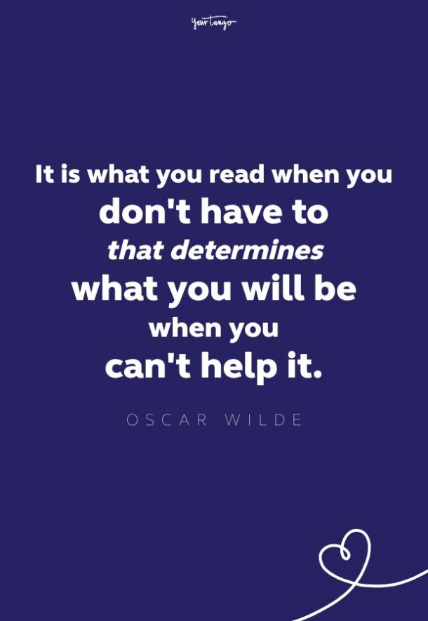 it is what you read when you don't have to that determines what you will be when you can't it