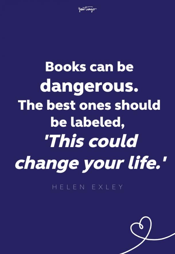 books can be dangerous. the best ones should be labeled this could change your life