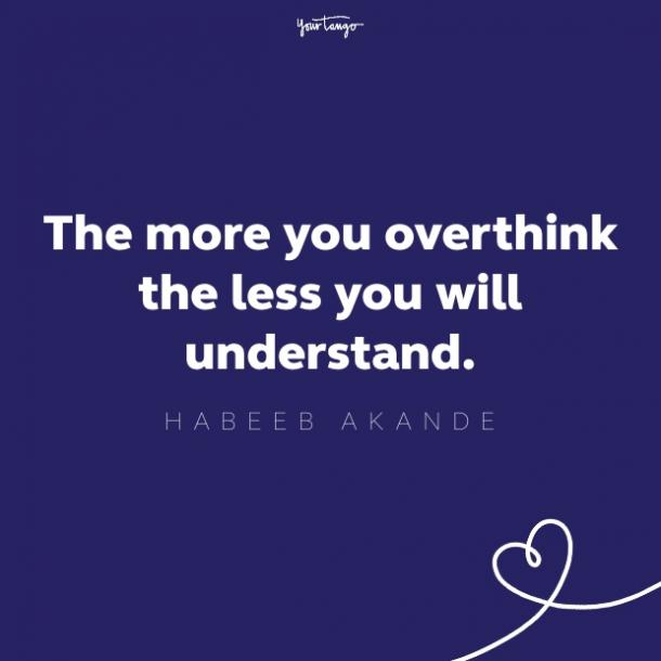 the more you overthink the less you will understand