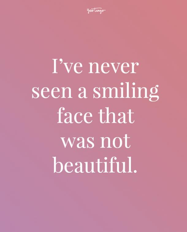 ive never seen a smiling face feeling beautiful quotes