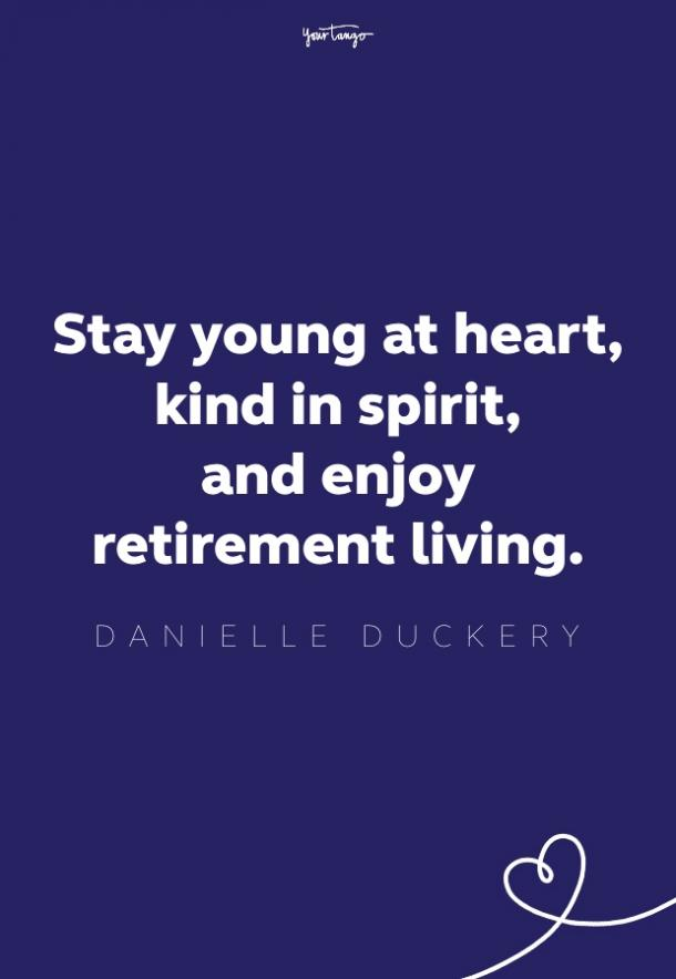 stay young at heart, kind in spirit, and enjoy retirement
