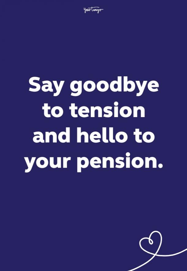say goodbye to tension and hello to your pension