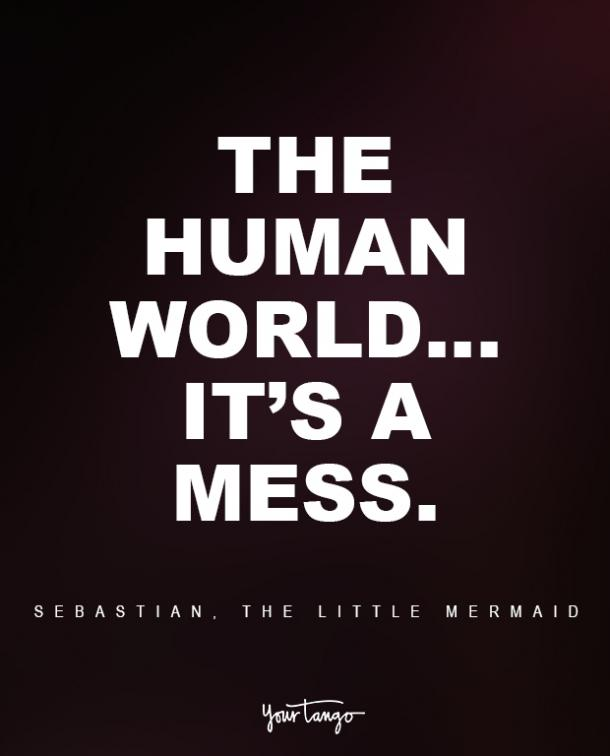 Sebastian, The Little Mermaid Sad Disney Quote