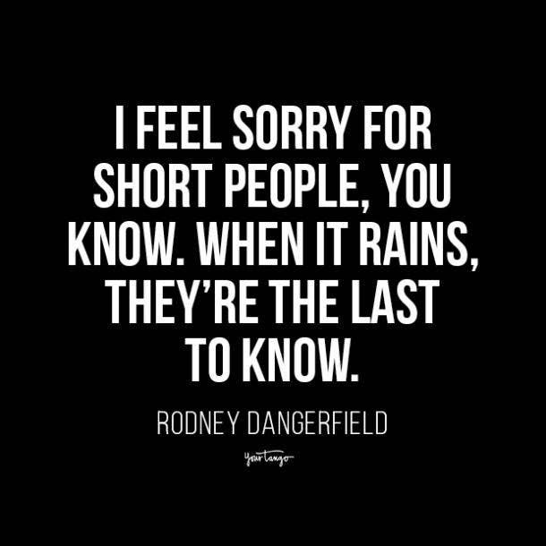 short girl quotes rodney dangerfield