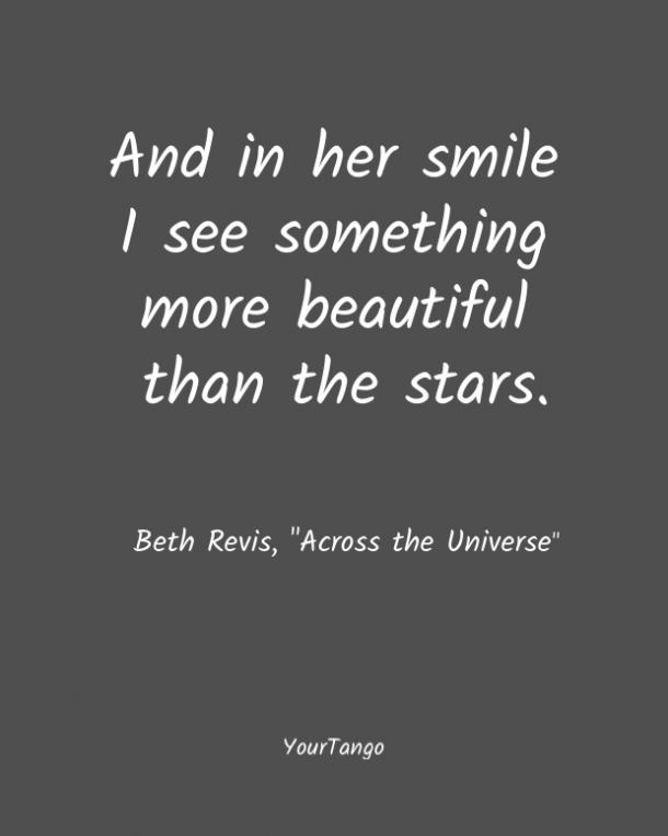 And in her smile I see something more beautiful than the stars. Beth Revis, Across the Universe