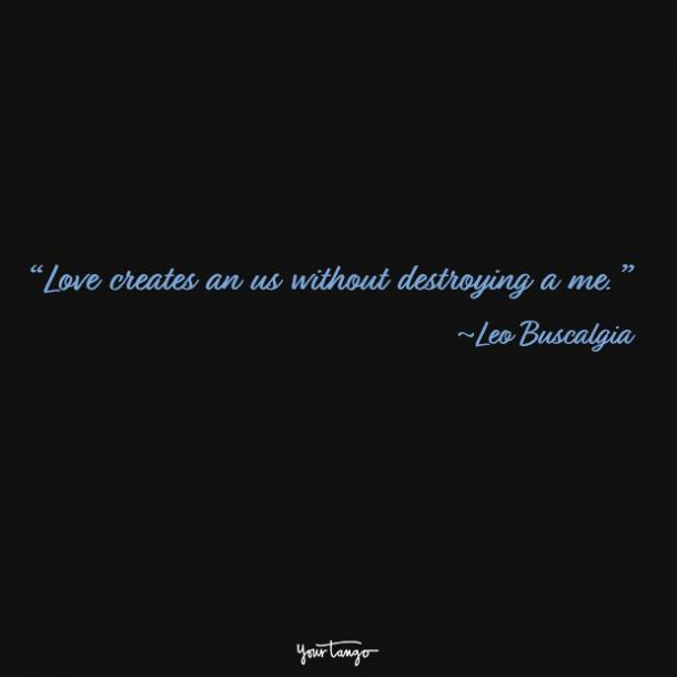 Love creates an us without destroying a me. Leo Buscalgia​​